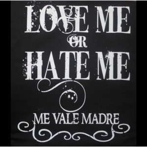 Love Me or Hate Me Me Vale Madre - Funny Mexican T-shirts