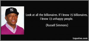 ... If I know 15 billionaires, I know 13 unhappy people. - Russell Simmons
