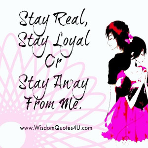 Stay real & loyal when you are with me | Wisdom Quotes