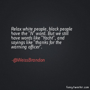 Funny Black People Sayings Relax white people, black