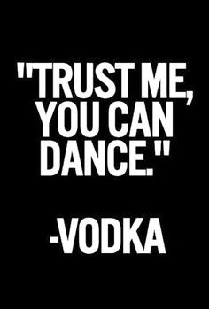 url=http://www.imagesbuddy.com/trust-me-you-can-dance-alcohol-quote ...