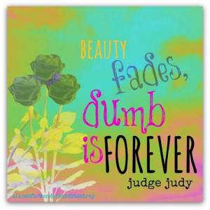 Judge Judy quote.