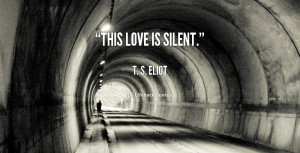 quote-T.-S.-Eliot-this-love-is-silent-110390_1.png