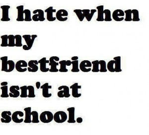 hate it when my bestfriend isn't at school. quotes quote words word ...