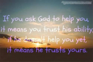Ask For Help Quotes If you ask god to help you