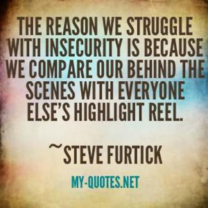 The reason we struggle with insecurity is because we compare your ...