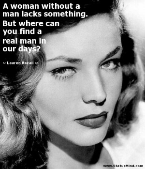 ... find a real man in our days? - Lauren Bacall Quotes - StatusMind.com