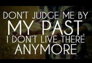 Savvy Quote : Don't Judge Me By My Past…