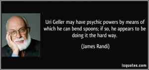 Uri Geller may have psychic powers by means of which he can bend ...