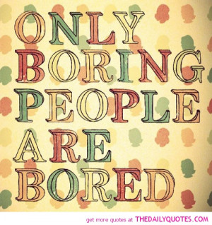 only-boring-people-are-bored-life-quotes-sayings-pictures.jpg