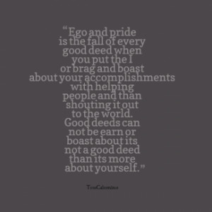 thumbnail of quotes Ego and pride is the fall of every good deed when ...