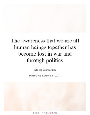 The awareness that we are all human beings together has become lost in ...