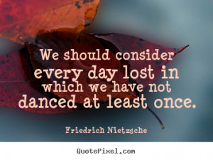 Quotes Nietzsche Dance ~ Quotes By Friedrich Nietzsche - QuotePixel.