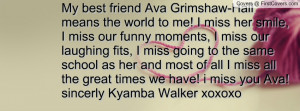 My best friend Ava Grimshaw-Hall means the world to me! I miss her ...