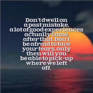 Quotes Picture: don't dwell on a past mistake, a lot of good ...