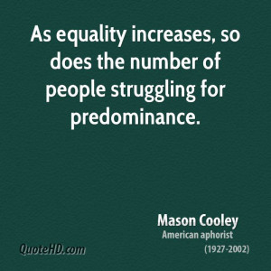 equality for all people quotes equality all this talk about