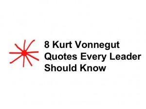 kurt vonnegut quotes every leader should know