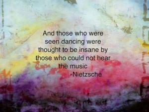 life art quote image inspiration nietzsche music dance crazy ...