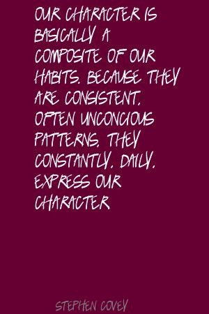 Stephen Covey Our character is basically a composite Quote