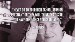 File Name : quote-Erma-Bombeck-never-go-to-your-high-school-reunion ...