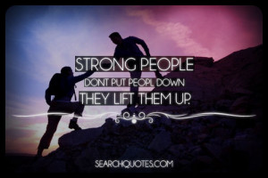 Strong People Don't Put People Down, They Lift Them Up