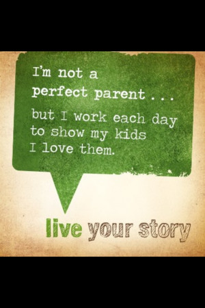 not a perfect parent but I am there! I don't put them down, play ...