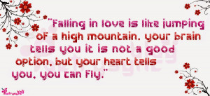 Falling in love is like jumping of a high mountain. Your brain tells ...