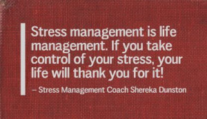 Life management is stress management.