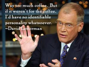 David Letterman coffee quoteBirthday, American Politics, Quote, Funny ...