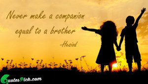 Never Make A Companion by hesiod Picture Quotes
