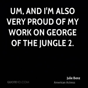 Um, and I'm also very proud of my work on George of the Jungle 2.