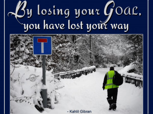 By losing your goal, you have lost your way