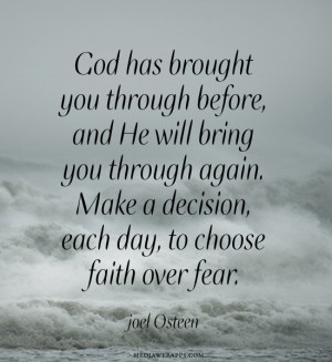 brought you through before, and He will bring you through again. Make ...
