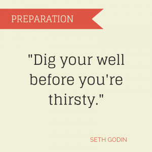 Dig-your-well-before-youre-thirsty..png