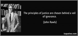 The principles of justice are chosen behind a veil of ignorance ...