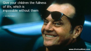Give your children the fullness of life, which is impossible without ...