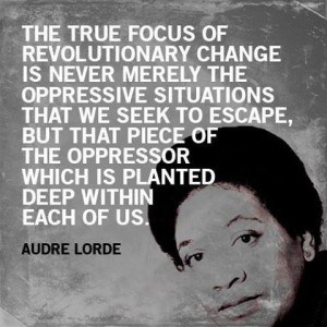 The true focus of revolutionary change is never merely the oppressive ...