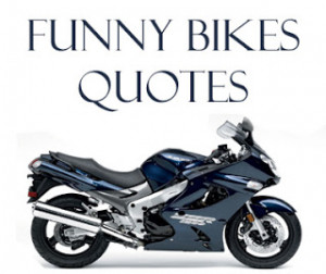 ... funny quotes to be written on bikes to show your attitude and style