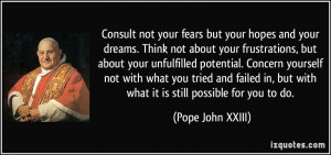 not your fears but your hopes and your dreams. Think not about your ...