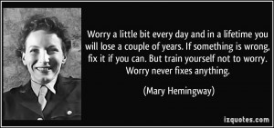 Worry a little bit every day and in a lifetime you will lose a couple ...