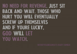 ... be a good person do not sink to their level and do not seek revenge