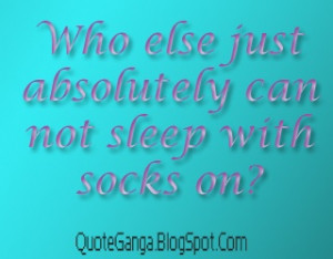 Can you Sleep with socks on? #funnyquotes