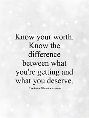 Know your worth. Know the difference between what you're getting and ...