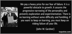 We pay a heavy price for our fear of failure. It is a powerful ...