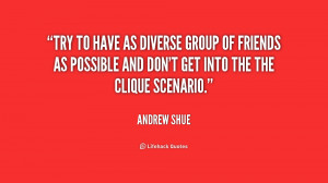 Try to have as diverse group of friends as possible and don't get into ...