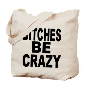 Bitchy Quotes Gifts > Bitchy Quotes Bags & Totes > Bitches Be Crazy ...