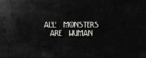 ... horror story, asylum, quotes, ahs quote, all monsters are humans