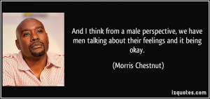 ... men talking about their feelings and it being okay. - Morris Chestnut