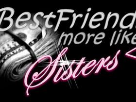 Best Friends More Like Sisters