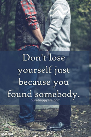 Relationship Quote: Don't lose yourself just because you found ...